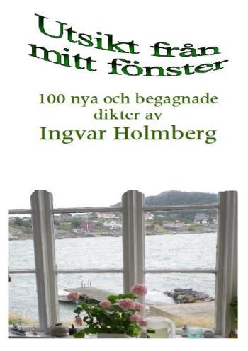 Utsikt Från Mitt Fönster - 100 Nya Och Begagnade Dikter Av Ingvar Holmberg