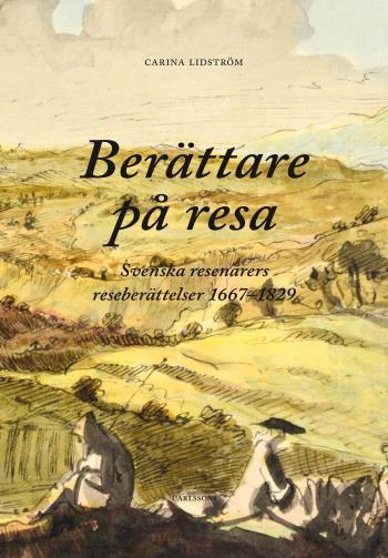 Berättare På Resa - Svenska Resenärers Reseberättelser 1667-1829