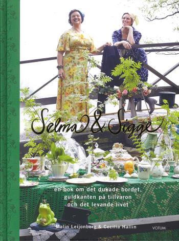 Selma Och Sigge - En Bok Om Det Dukade Bordet, Guldkanten På Tillvaron Och Det Levande Livet