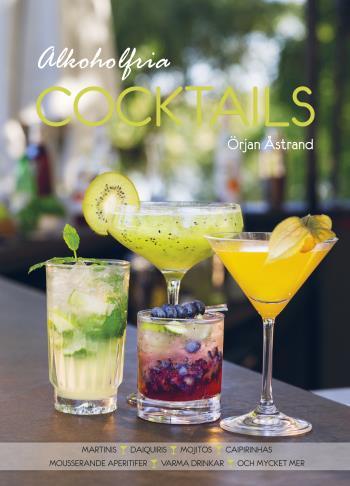 Alkoholfria Cocktails - Martinis, Daiquiris, Mojitos, Caipirinhas, Mousserande Aperitifer, Varma Drinkar Och Mycket Mer