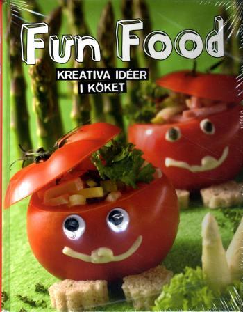 Fun Food - Kreativa Ideér I Köket