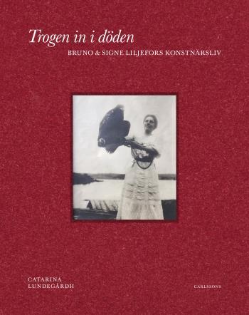 Trogen In I Döden - Bruno Och Signe Liljefors Konstnärsliv