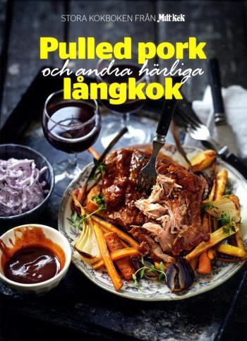 Stora Kokboken Från Mitt Kök - Pulled Pork Och Andra Härliga Långkok