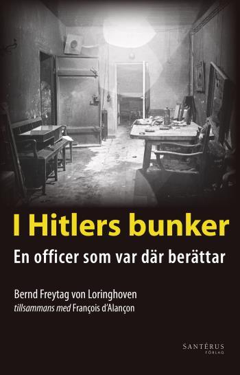 I Hitlers Bunker - En Officer Som Var Där Berättar 23 Juli 1944-29 April 1945