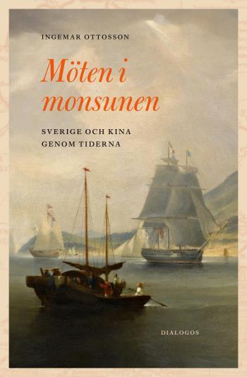 Möten I Monsunen - Sverige Och Kina Genom Tiderna