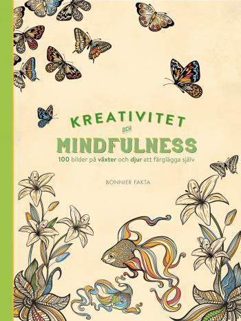 Kreativitet Och Mindfulness - 100 Bilder På Växter Och Djur Att Färglägga Själv