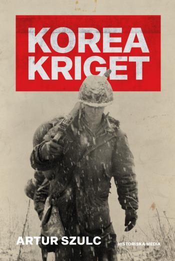 Koreakriget 1950-1953 - Konflikten Som Plågade Ett Folk Och Formade Efterkrigstiden