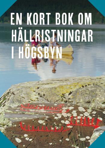 En Kort Bok Om Hällristningar I Högsbyn