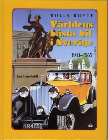 Rolls Royce - Världens Bästa Bil I Sverige 1911-1965