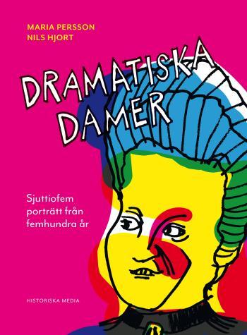 Dramatiska Damer - Sjuttiofem Porträtt Från Femhundra År