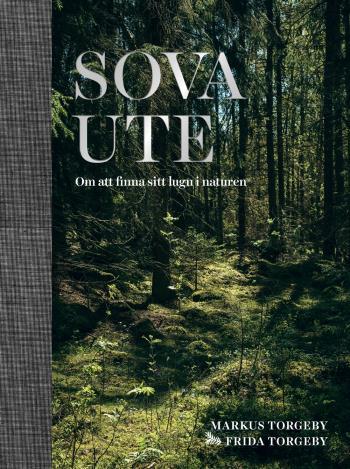 Sova Ute - Om Att Finna Sitt Lugn I Naturen