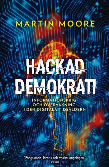 Hackad Demokrati - Informationskrig Och Övervakning I Den Digitala Tidsåldern