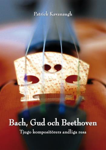 Bach, Gud Och Beethoven- Tjugo Kompositörers Andliga Resa