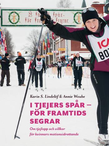 I Tjejers Spår - För Framtids Segrar - Om Tjejlopp Och Villkor För Kvinnors Motionsidrottande