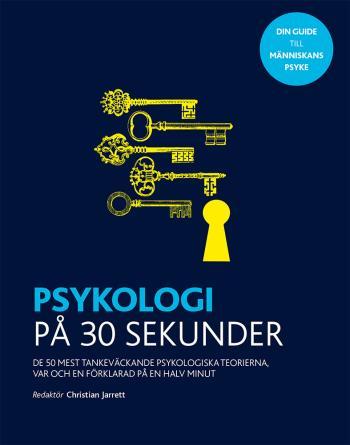 Psykologi På 30 Sekunder - De 50 Mest Tankeväckande Psykologiska Teorierna, Var Och En Förklarad På En Halv Minut