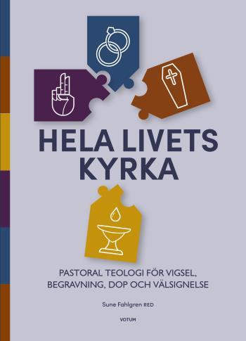 Hela Livets Kyrka - Pastoral Teologi För Vigsel, Begravning, Dop Och Välsignelse