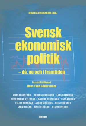 Svensk Ekonomisk Politik - Då, Nu Och I Framtiden - Festskrift Tillägnad Hans Tson Söderström