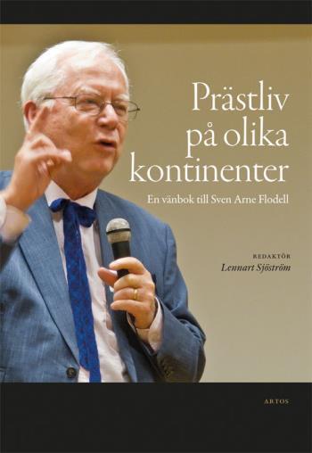 Prästliv På Olika Kontinenter - En Vänbok Till Sven Arne Flodell