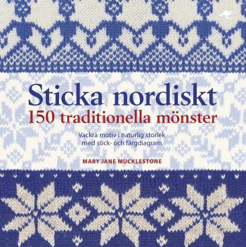 Sticka Nordiskt - 150 Traditionella Mönster