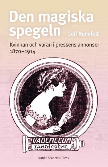 Den Magiska Spegeln - Kvinnan Och Varan I Pressens Annonser 1870 - 1914