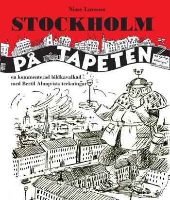 Stockholm På Tapeten - En Kommenterad Bildkavalkad Med Bertil Almqvists Tec