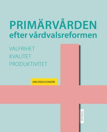 Primärvården Efter Vårdvalsreformen- Valfrihet, Kvalitet Och Produktivitet