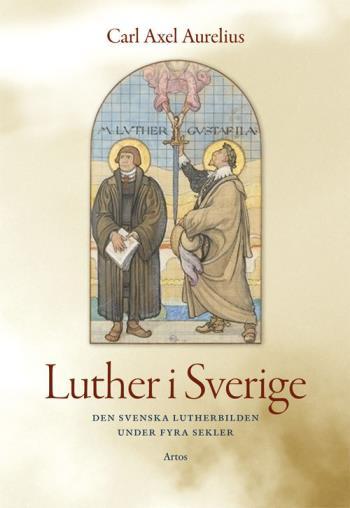 Luther I Sverige - Den Svenska Lutherbilden Under Fyra Sekler
