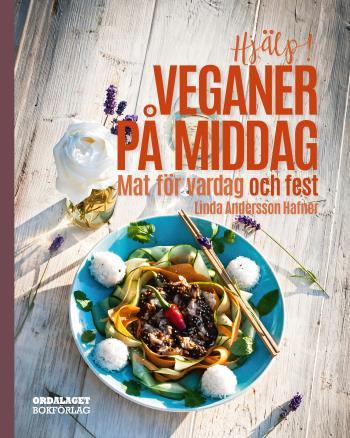 Hjälp! Veganer På Middag. Mat För Vardag Och Fest
