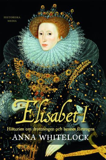 Elisabet I - Historien Om Drottningen Och Hennes Förtrogna