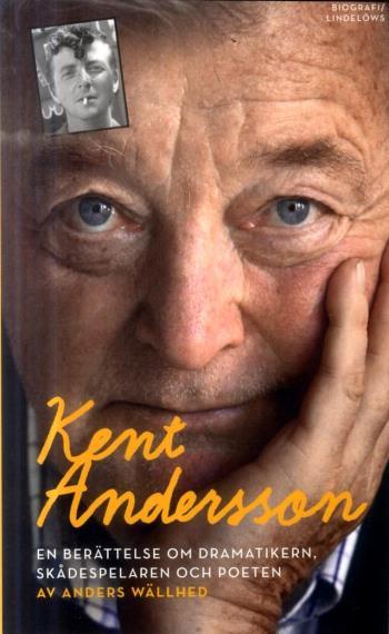 Kent Andersson - En Berättelse Om Dramatikern, Skådespelaren Och Poeten