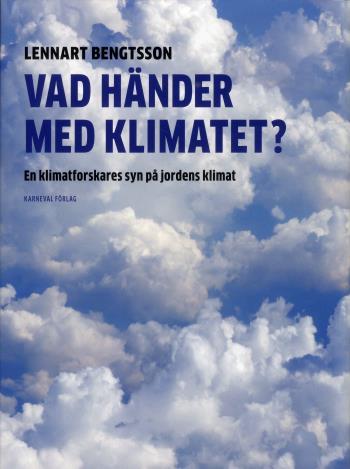 Vad Händer Med Klimatet? - En Klimatforskares Syn På Jordens Klimat