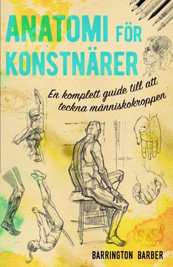 Anatomi För Konstnärer - En Komplett Guide Till Att Teckna Människokroppen