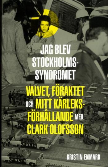 Jag Blev Stockholmssyndromet - Valvet, Föraktet Och Mitt Kärleksförhållande Med Clark Olofsson