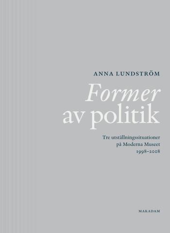 Former Av Politik - Tre Utställningssituationer På Moderna Museet 1998-2008