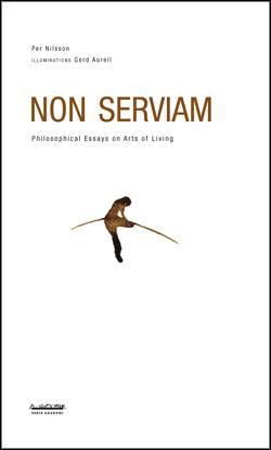 Non Serviam - Philosophical Essays On Arts Of Living