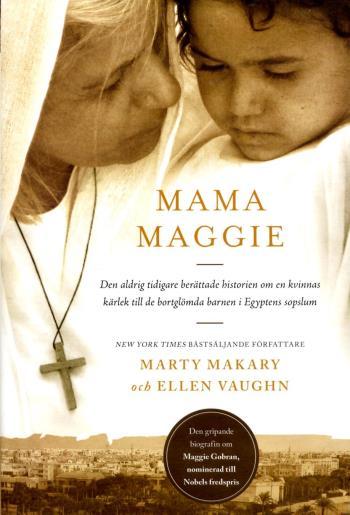 Mama Maggie - Den Aldrig Tidigare Berättade Historien Om En Kvinnas Kärlek Till De Bortglömda Barnen I Egyptens Sopslum