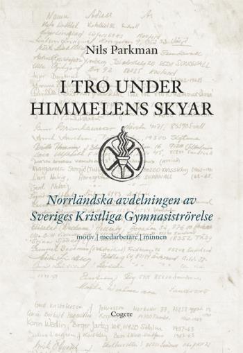 I Tro Under Himmelens Skyar - Norrländska Avdelningen Av Sveriges Kristliga Gymnastikrörelse - Motiv, Medarbetare, Minnen