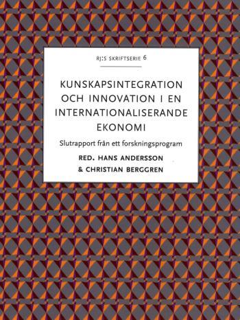 Kunskapsintegration Och Innovation I En Internationaliserande Ekonomi - Slutrapport Från Ett Forskningsprogram