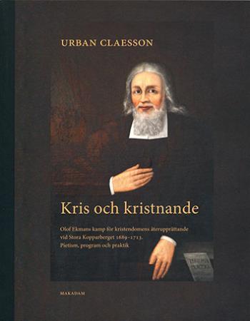 Kris Och Kristnande Olof Ekmans Kamp För Kristendomens Återupprättande Vid