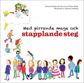 Med Pirrande Mage Och Stapplande Steg - Korta Berättelser För Barn Om Att Börja Skolan