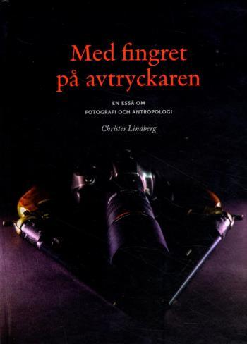 Med Fingret På Avtryckaren - En Essä Om Fotografi Och Antropologi