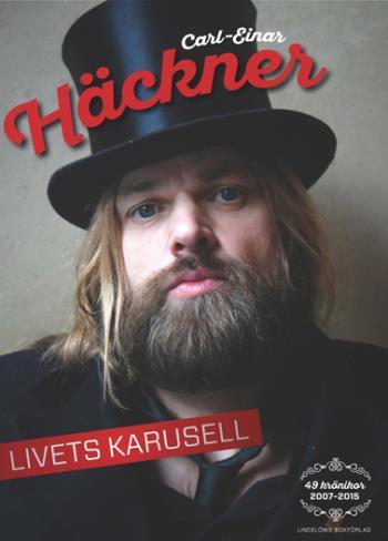 Livets Karusell - 49 Krönikor 2007-2015