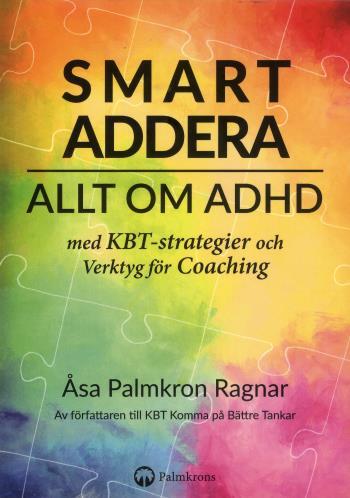 Smart Addera - Allt Om Adhd - Med Kbt-strategier Och Verktyg För Coaching