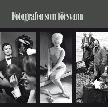 Fotografen Som Försvann - Bengt Michanek Fotografier 1955-1973