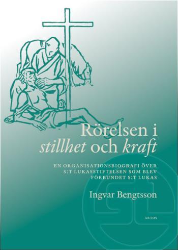 Rörelsen I Stillhet Och Kraft - En Organisationsbiografi Över S-t Lukasstiftelsen Som Blev Förbundet S-t Lukas