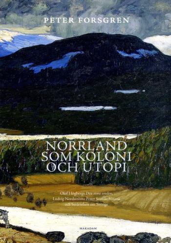 Norrland Som Koloni Och Utopi - Olof Högbergs Den Stora Vreden, Ludvig Nord