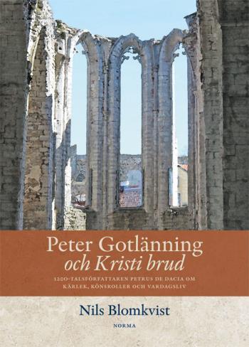 Peter Gotlänning Och Kristi Brud - 1200-talsförfattaren Petrus De Dacia Om Kärlek, Könsroller Och Vardagsliv