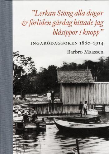 """""""lerkan Siöng Alla Dagar & Förliden Gårdag Hittade Jag Blåsippor I Knopp"""" - Ingarödagboken 1860-1914"""