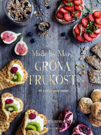Made By Marys Gröna Frukost - 40 Ljuvligt Goda Recept