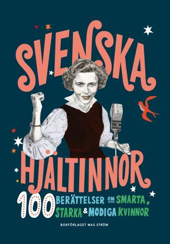 Svenska Hjältinnor - 100 Berättelser Om Smarta, Starka & Modiga Kvinnor